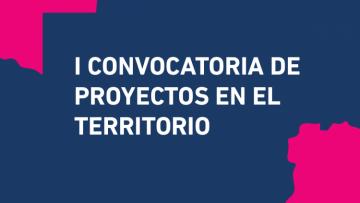 Se extiende el plazo para presentarse a la Primera Convocatoria de Proyectos en el Territorio