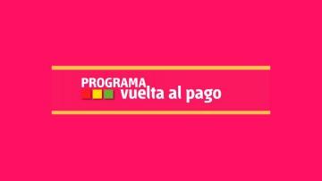 ¡El Programa Vuelta al Pago, abre su 2da convocatoria!