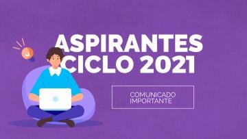 Comunicado importante: Aspirantes del Ciclo 2021