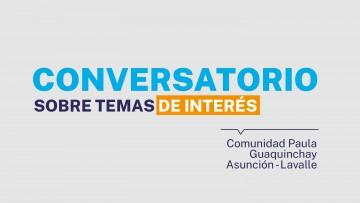 Conversatorio sobre temas de interés: Comunidad Paula Guaquinchay de Asunción - Lavalle