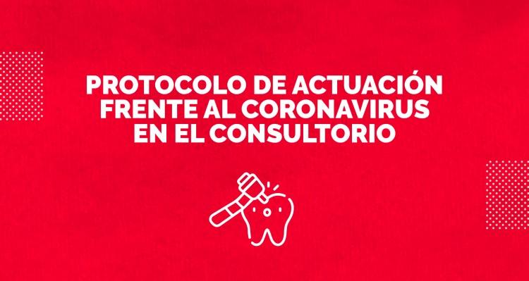 Protocolo de actuación frente al Coronavirus en el consultorio