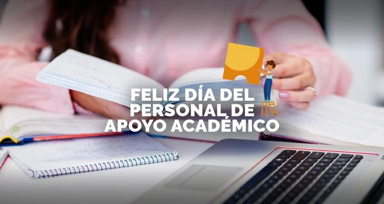 ¡Feliz día al personal de Apoyo Académico!