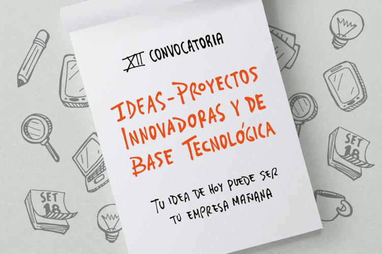 XII Convocatoria para ideas y proyectos innovadores de base tecnológica
